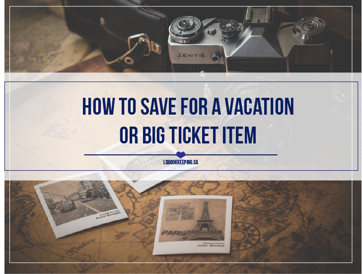 How to Save for a Vacation or Big Ticket Item