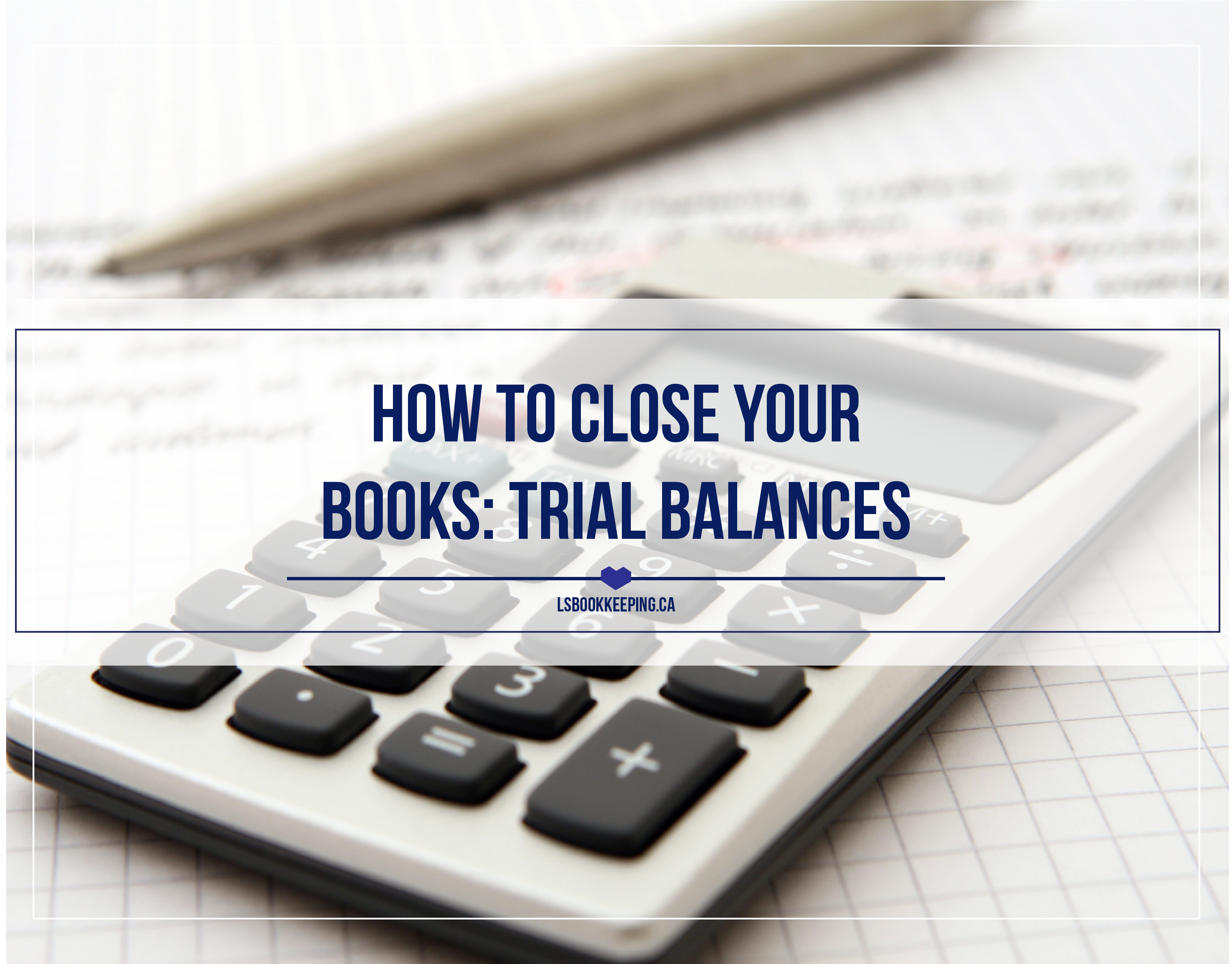 How to Close Your Books: Trial Balances