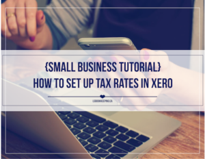 {Small Business Tutorial}: How to Set Up Tax Rates in Xero