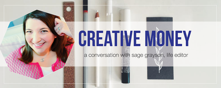 Creative Money: An Interview with Sage Grayson, Life Editor