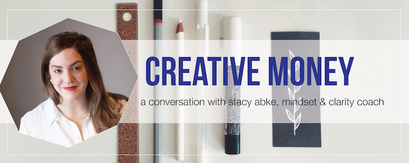 Creative Money: An Interview with Stacy Abke, Mindset Coach