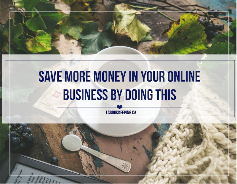 Save More Money in Your Online Business by Doing This